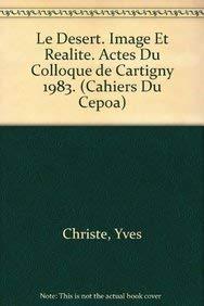 Le desert. Image et realite. Actes du Colloque de Cartigny 1983. (Les Cahiers du CEPOA) - Y Christe, M Sartre