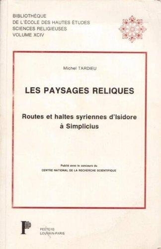 Les paysages reliques, routes et haltes syriennes d'Isidore à Simplicius. - Tardieu, Michel