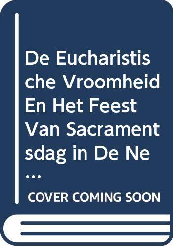 9789068314243: De eucharistische vroomheid en het feest van Sacramentsdag in de Nederlanden tijdens de late middeleeuwen. (Miscellanea Neerlandica)