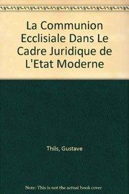 La Communion Ecclésiale dans le Cadre Juridique de l'État moderne - Thils, Gustave.