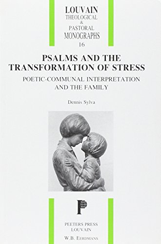 Psalms and the Transformation of Stress: Poetic-Communal Interpretation and the Family (Louvain ...