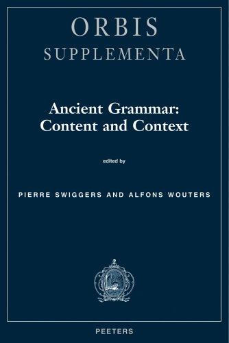 Ancient Grammar: Content and Context: Swiggers P., WoutersA.,