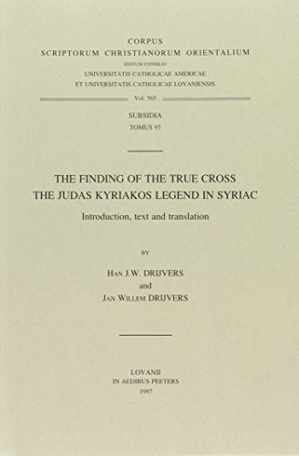 9789068318913: The Finding of the True Cross. The Judas Kyriakos Legend in Syriac. Introduction, Text and Translation Subs. 93 (Corpus Scriptorum Christianorum Orientalium)