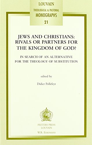 Jews and Christians: Rivals or Partners For the Kingdom of God? In Search of an Alternative For the...