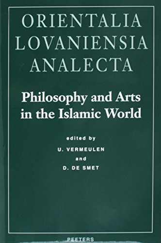 Philosophy and Arts in the Islamic World Proceedings of the 18th Congress of the Union europeenne des arabisants et islamisants Held at the Katholieke ... Leuven (Orientalia Lovaniensia Analecta) (9068319779) by De Smet, D; Vermeulen, U