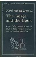 9789068319835: The Image and the Book Iconic Cults, Aniconism, and the Rise of Book Religion in Israel and the Ancient Near East (Contributions to Biblical Exegesis & Theology)