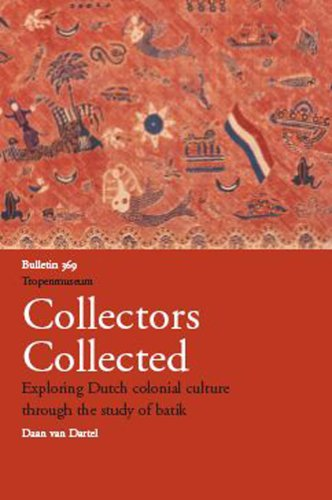 Collectors Collected: Exploring Dutch Colonial Culture Through the Study of Batik (Bulletins of t...