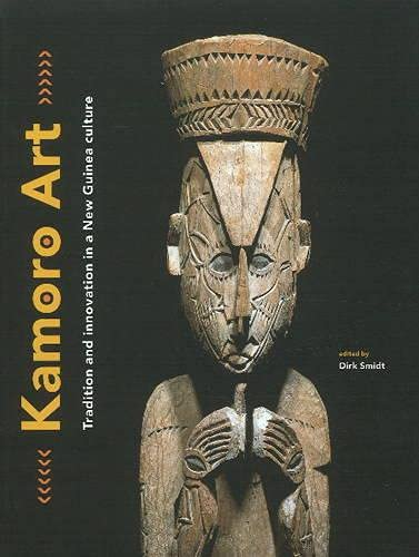 Kamoro Art: Tradition and Innovation in a: Smidt, Dirk (ed.)
