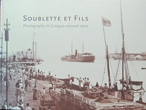 9789068322880: Soublette Et Fils: Photography in Curacao Around 1900