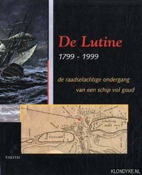 De Lutine, 1799-1999: De raadselachtige ondergang van: BOUDRIOT, J., DIEREN,
