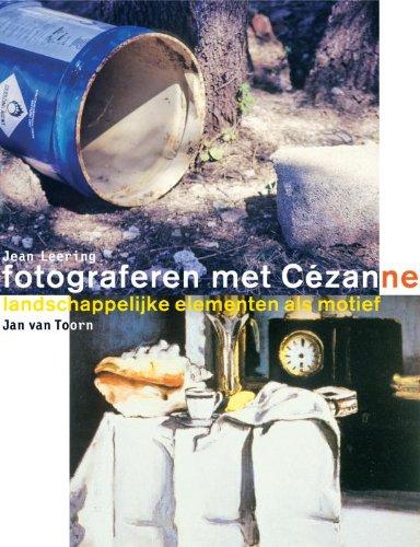Fotograferen met Cézanne. Landschappelijke elementen als motief.: Leering, Jean &