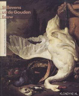 Stillevens uit de Gouden Eeuw: Eigen collectie = Still life paintings from the Golden Age : own ...