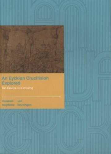 9789069182902: An Eyckian Crucifixion Explored: Ten Essays On A Drawing