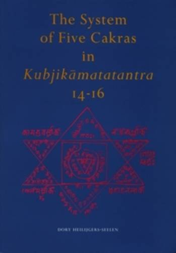 The System of Five Cakras in Kubjikamatatantra 14-16 (Paperback): Dory Heilijgers-Seelen