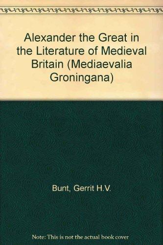9789069800714: Alexander the Great in the Literature of Medieval Britain (Mediaevalia Groningana)