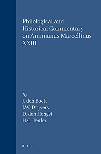 Philological and Historical Commentary on Ammianus Marcellinus XXIII.: BOEFT, J. den, J.W. DRIJVERS...