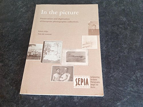 In the picture : preservation and digitisation of European photographic collections.: Klijn, Edwin ...
