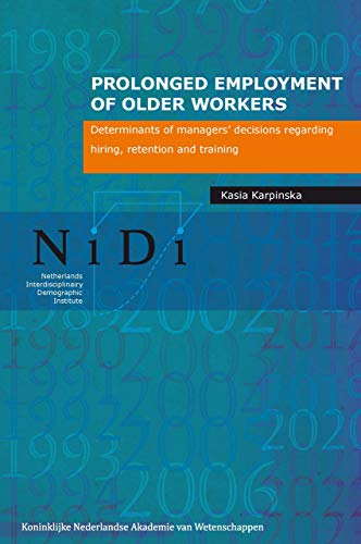 9789069846668: Prolonged Employment of Older Workers: Determinants of Managers' Decisions Regarding Hiring, Retention and Training (NiDi Books)