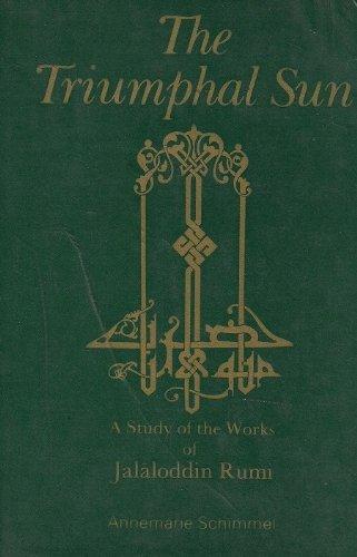 The triumphal sun : a study of the works of Jalaloddin Rumi: Schimmel, Annemarie