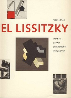 El Lissitzky. 1890-1941. Architect Painter Photographer