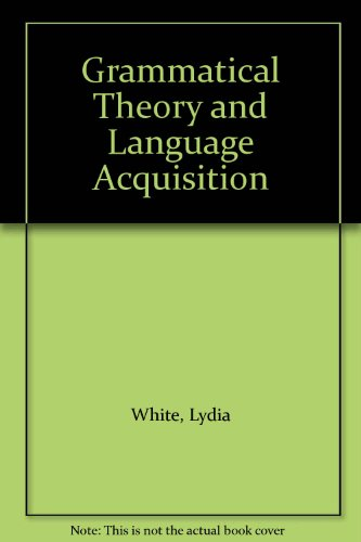 Grammatical Theory and Language Acquisition: White, Lydia