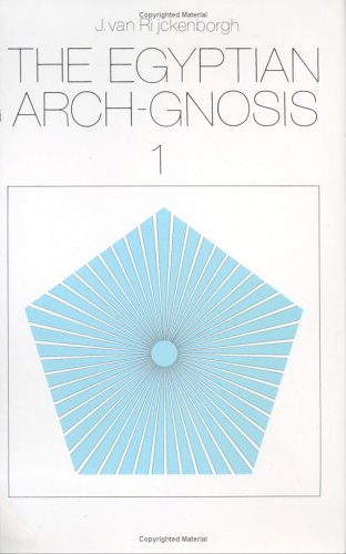 The Egyptian Arch-Gnosis and Its Call in the Eternal Present, Vol. 1: Van Rijckenborgh, Jan