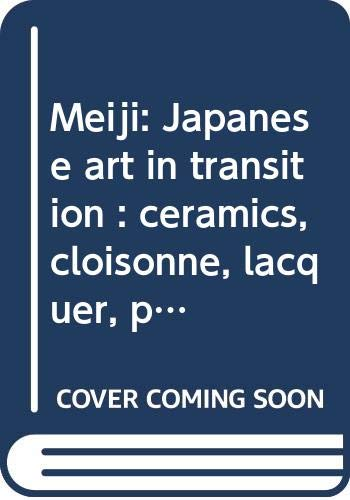 9789070216030: Meiji: Japanese art in transition : ceramics, cloisonne, lacquer, prints