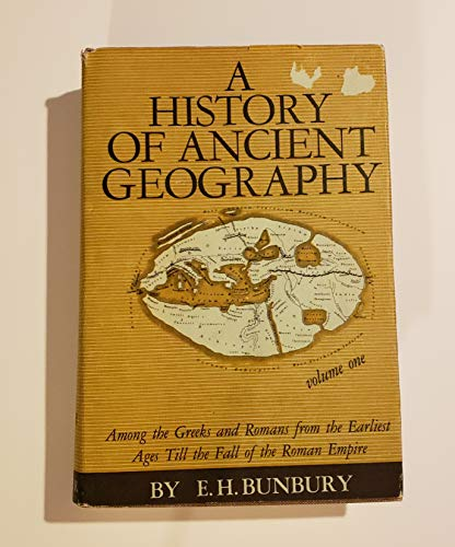 A History of Ancient Geography Among the: BUNBURY, E. H.