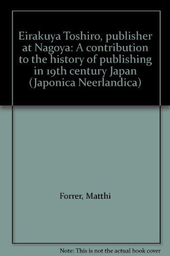 9789070265182: Eirakuya Toshiro, publisher at Nagoya: A contribution to the history of publishing in 19th century Japan (Japonica neerlandica)