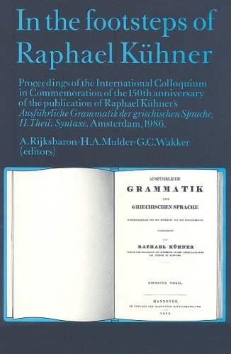 In the Footsteps of Raphael Kuhner: Proceedings: A. Rijksbaron, Henk