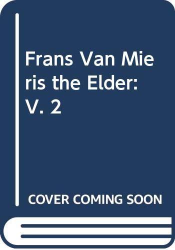 9789070288044: Frans Van Mieris the Elder: V. 2 (Aetas aurea)