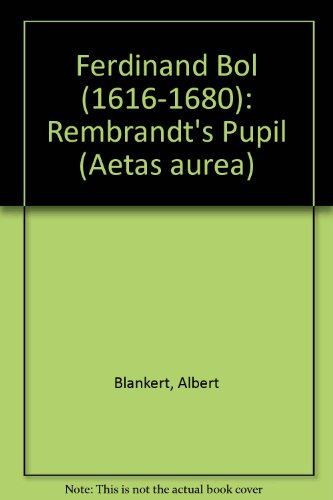 Ferdinand Bol - Rembrandt's Pupil ( 1616-1680: Albert Blankert