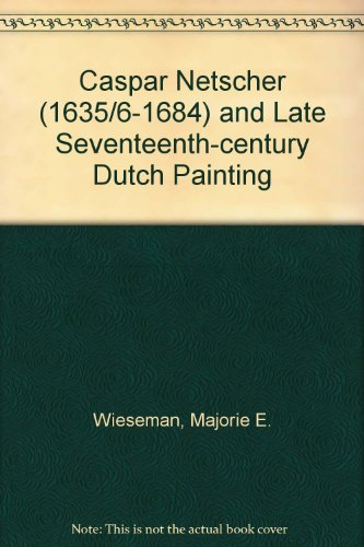 9789070288372: Caspar Netscher (1635/6-1684) and Late Seventeenth-century Dutch Painting