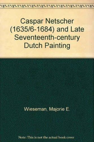 Caspar Netscher and late seventeenth-century Dutch Painting: Marjorie E. Wieseman