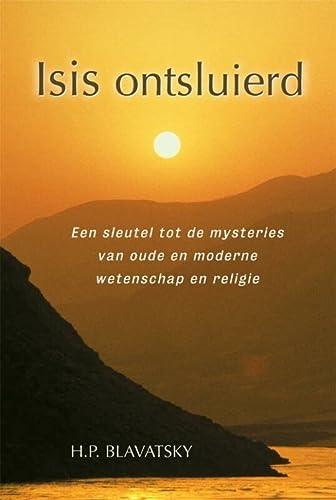 9789070328771: Isis ontsluierd: een sleutel tot de mysteries van oude en moderne wetenschap en religie