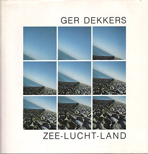 Ger Dekkers. Zee - Lucht - Land: Dekkers, Ger; Garrel, Betty van
