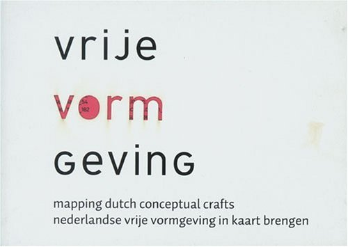 Vrije Vormgeving: Mapping Dutch Conceptual Crafts (Paperback): Monika Auch