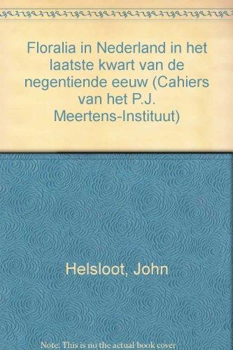 Floralia in Nederland in het laatste kwart van de negentiende eeuw.: Helsloot, John.