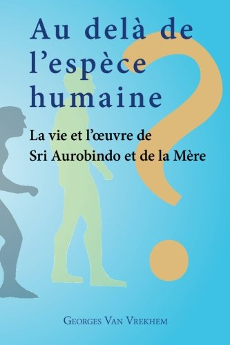 9789070549220: Au delà de l'espèce humaine - La vie et l'oeuvre de Sri Aurobindo et de la Mère (French Edition)