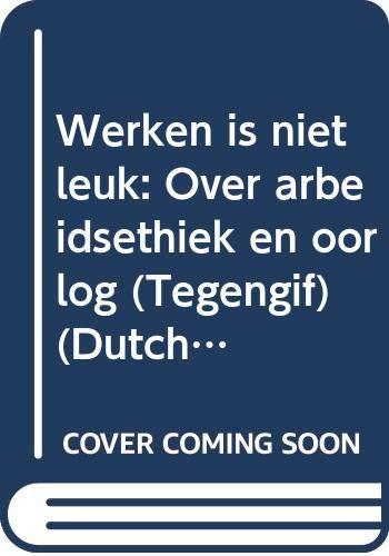9789070633080: Werken is niet leuk: Over arbeidsethiek en oorlog (Tegengif) (Dutch Edition)