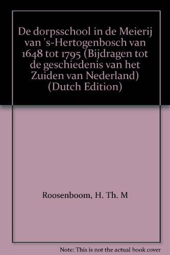 9789070641566: De dorpsschool in de Meierij van 's-Hertogenbosch van 1648 tot 1795 (Bijdragen tot de geschiedenis van het Zuiden van Nederland) (Dutch Edition)