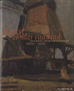 KUNST ZONDER RUGWIND Zaanse Schilderkunst 1600 -