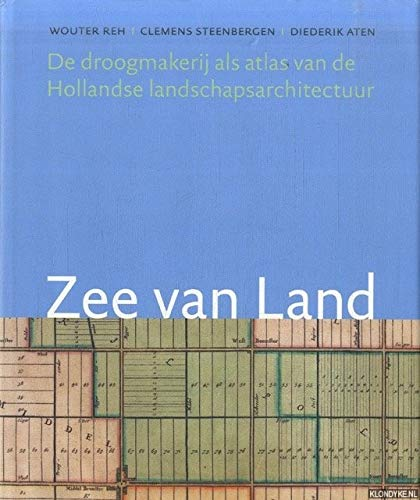 Zee van Land De droogmakerij als atlas: Reh, Wouter, Clemens