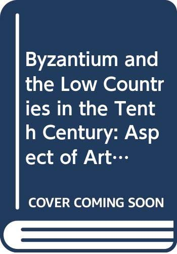 9789071333019: Byzantium and the Low Countries in the Tenth Century: Aspect of Art and History in the Ottonian Era