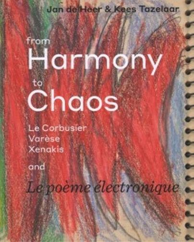 From Harmony to Chaos - Le Corbusier,: Kees Tazelaar, Jan