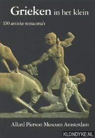 9789071347030: Grieken in Het Klein. 100 Antieke Terracotta's