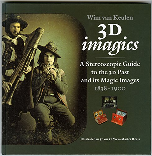3D Imagics: A Stereoscopic Guide to the 3D Images Past and its Magic Images, 1838-1900 - ...