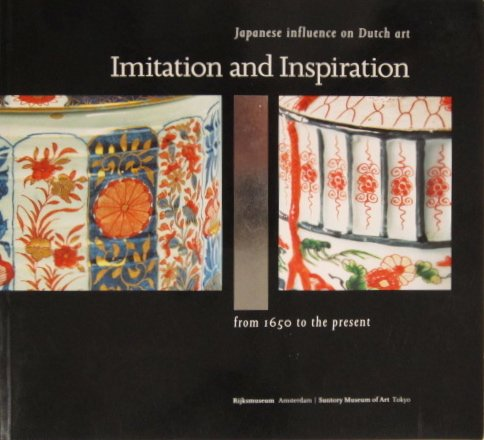 9789071450075: Imitation and Inspiration: Japanese Influence on Dutch Art from 1650 to the Present.
