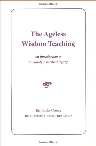 AGELESS WISDOM TEACHING: An Introduction Into Humanitys Spiritual Legacy