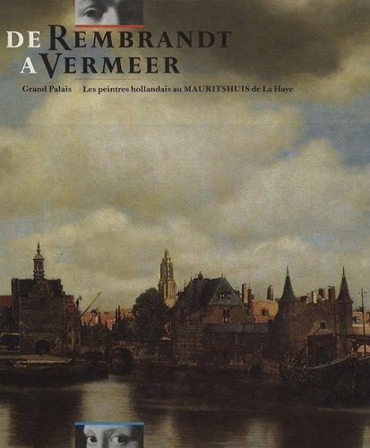 9789071566011: De Rembrandt a Vermeer: Les Peintres Hollandais Au Mauritshuis De La Haye 19 Fevrier - 30 Juin 1986 Galeries Nationales Du Grand Palais, Paris